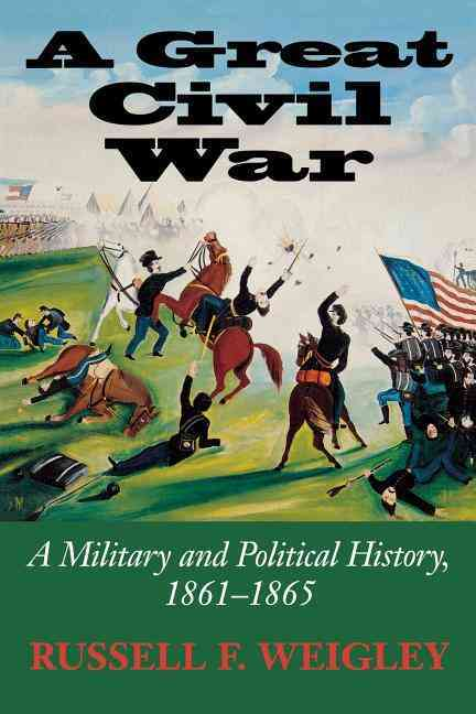 A Great Civil War By Weigley, Russell F.