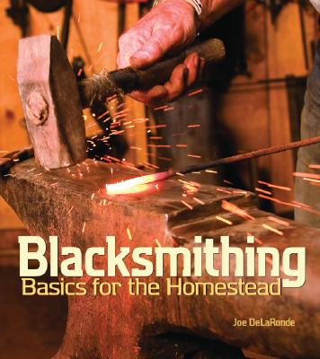Blacksmithing Basics for the Homestead By Delaronde, Joe/ Leonard, Jessie (PHT)